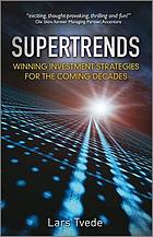 Supertrends : winning investment strategies for the coming decades