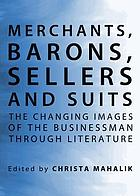 Merchants, barons, sellers and suits : the changing images of the businessman through literature