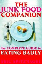 The junk food companion : the complete guide to eating badly