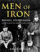 Men of iron : Brunel, Stephenson and the inventions that shaped the modern world