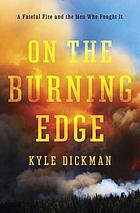 On the burning edge : a fateful fire and the men who fought it