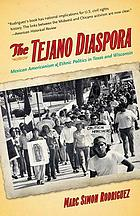 The tejano diaspora : Mexican Americanism & ethnic politics in Texas and Wisconsin
