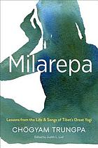Milarepa : lessons from the life and songs of Tibet's great yogi