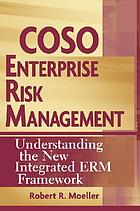COSO enterprise risk management : understanding the new integrated ERM framework