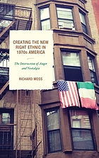 Creating the new right ethnic in 1970s America : the intersection of anger and nostalgia