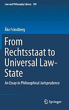 From Rechtsstaat to universal law-state : an essay in philosophical jurisprudence