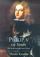 Philip V of Spain : the king who reigned twice