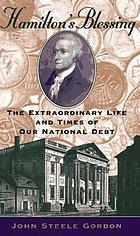 Hamilton's blessing : the extraordinary life and times of our national debt