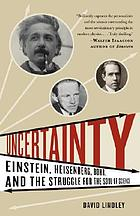 Uncertainty : Einstein, Heisenberg, Bohr, and the struggle for the soul of science