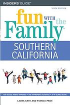 Fun with the family, Southern California : hundreds of ideas for day trips with the kids