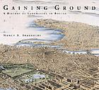 Gaining ground : a history of landmaking in Boston