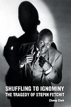 Shuffling to ignominy : the tragedy of Stepin Fetchit