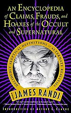 An encyclopedia of claims, frauds, and hoaxes of the occult and supernatural : decidedly sceptical definitions of alternative realities.