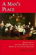 A man's place : masculinity and the middle-class home in Victorian England