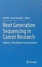 Next generation sequencing in cancer research. Volume 1, Decoding the cancer genome