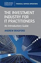 The Investment Industry for IT Practitioners : an Introductory Guide.