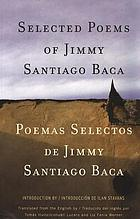 Selected poems of Jimmy Santiago Baca = Poemas selectos de Jimmy Santiago Baca