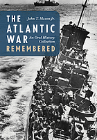 The Atlantic war remembered : an oral history collection