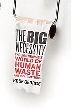 The big necessity : the unmentionable world of human waste and why it matters