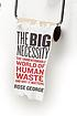 The big necessity : the unmentionable world of... by  Rose George