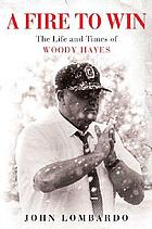 A fire to win : the life and times of Woody Hayes
