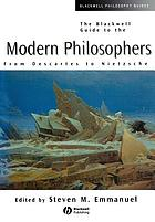 The Blackwell guide to the modern philosophers : from Descartes to Nietzsche