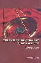 The small public library survival guide : thriving on less