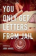 You only get letters from jail : stories