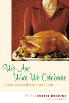 We are what we celebrate : understanding holidays and rituals