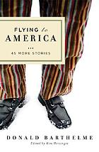 Flying to America : 45 more stories