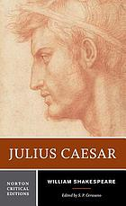 Julius Caesar : an authoritative text sources and contexts, criticism, performance history