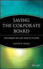 Saving the corporate board : why boards fail and how to fix them