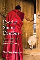 Food of Sinful Demons : Meat, Vegetarianism, and the Limits of Buddhism in Tibet.