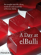 A day at elBulli : an insight into the ideas, methods and creativity of Ferran Adrià
