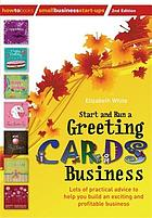 Start and run a greeting cards business : lots of practical advice to help you build an exciting and profitable business