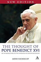 The thought of Pope Benedict XVI : an introduction to the theology of Joseph Ratzinger