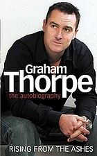 Graham Thorpe : rising from the ashes : the autobiography