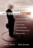 The firm of the future : a guide for accountants, lawyers, and other professional services