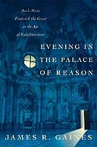Evening in the palace of reason : Bach meets Frederick the Great in the Age of Enlightenment
