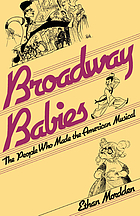 Broadway babies : the people who made the American musical