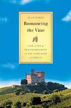 Romancing the vine : life, love, & transformation in the vineyards of Barolo