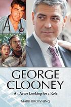 George Clooney : an actor looking for a role