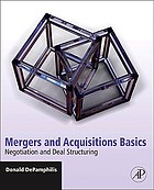 Mergers and acquisitions basics : negotiation and deal structuring
