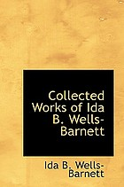 Collected works of Ida B. Wells-Barnett : Southern horrors, Mob rule in New Orleans and The red record.