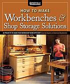 How to make workbenches and shop storage solutions.