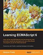 Learning ECMAScript 6 : learn all the new ES6 features and be among the most prominent JavaScript developers who can write efficient JS programs as per the latest standards!