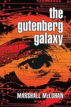 The Gutenberg galaxy; the making of typographic man.