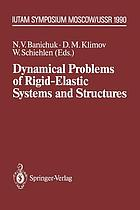 Dynamical Problems of Rigid-Elastic Systems and Structures : IUTAM Symposium, Moscow, USSR May 23-27,1990