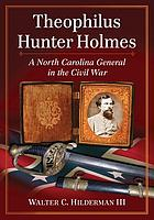 Theophilus Hunter Holmes : a North Carolina general in the Civil War