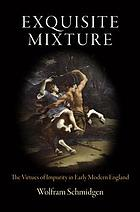 Exquisite mixture : the virtues of impurity in early modern England